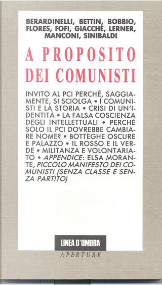 A proposito dei comunisti by Alfonso Berardinelli, Gad Lerner, Gianfranco Bettin, Goffredo Fofi, Luigi Bobbio, Marcello Flores, Marino Sinibaldi, Piergiorgio Giacchè