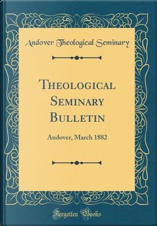 Theological Seminary Bulletin by Andover Theological Seminary