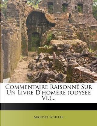 Commentaire Raisonne Sur Un Livre D'Homere (Odysee VI.)... by Auguste Scheler