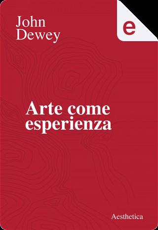 Arte come esperienza by John Dewey