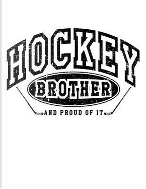 Hockey Brother And Proud Of It by Dartan Creations
