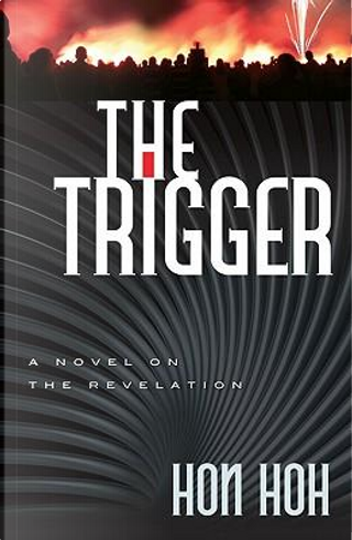 The Trigger by Hon S. Hoh