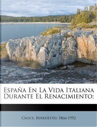 Espana En La Vida Italiana Durante El Renacimiento; by Benedetto Croce