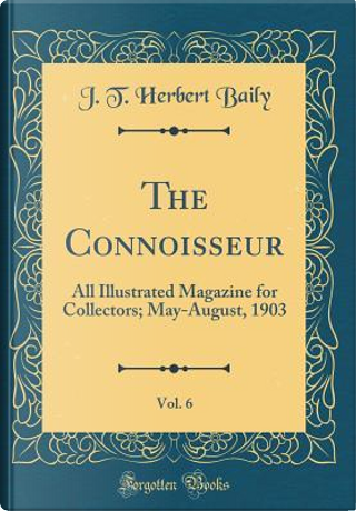 The Connoisseur, Vol. 6 by J. T. Herbert Baily