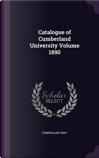 Catalogue of Cumberland University Volume 1890 by Cumberland Univ
