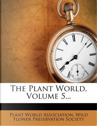The Plant World, Volume 5... by Plant World Association