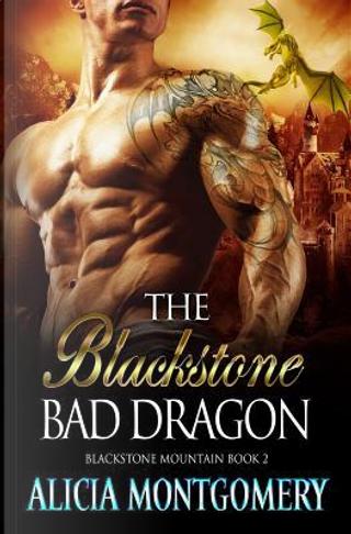 The Blackstone Bad Dragon by Alicia Montgomery