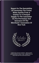 Report on the Desirability of Converting the Croton Water System from a Gravity to a Pumped Supply to the Committee on Fire Prevention and Insurance of the Merchants' Association of New York by James Hillhouse Fuertes