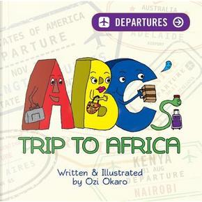 ABC's Trip to Africa by Ozi Okaro