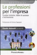 Le professioni per l'impresa : caratteri distintivi, fattori di successo e testimonianze by Claudio Antonelli