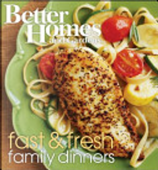 Better Homes and Gardens Fast and Fresh Family Dinners by Better Homes and Gardens