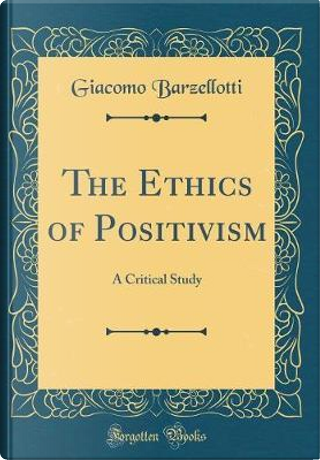 The Ethics of Positivism by Giacomo Barzellotti