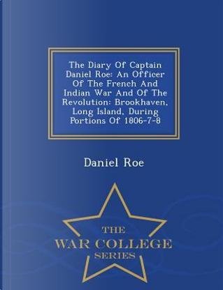 The Diary of Captain Daniel Roe by Daniel Roe