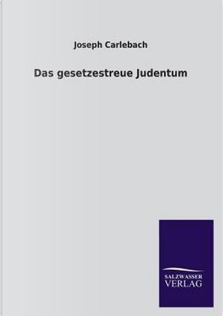 Das gesetzestreue Judentum by Joseph Carlebach