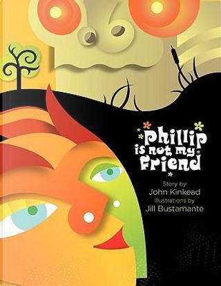 Phillip Is Not My Friend by John Kinkead