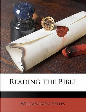 Reading the Bible by William Lyon Phelps