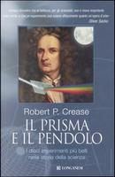 Il prisma e il pendolo by Robert Crease