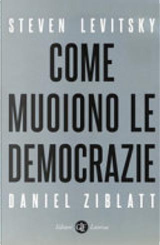 Come muoiono le democrazie by Daniel Ziblatt, Steven Levitsky