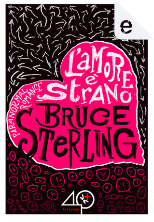 L'amore è strano by Bruce Sterling