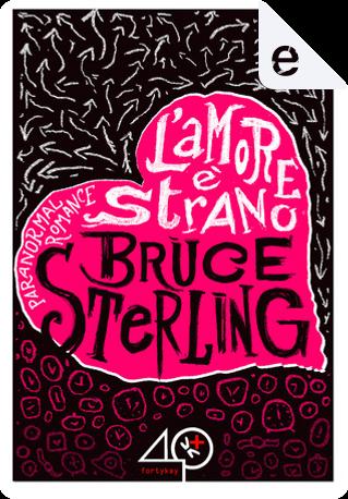 L'amore è strano by Bruce Sterling