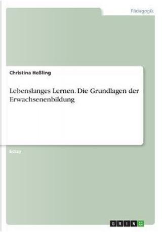 Lebenslanges Lernen. Die Grundlagen der Erwachsenenbildung by Christina Heßling