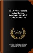 The New Testament, in the Revised Version of 1881, with Fuller References by James Hope Moulton