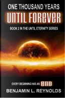 One Thousand Years Until Forever by Benjamin L. Reynolds