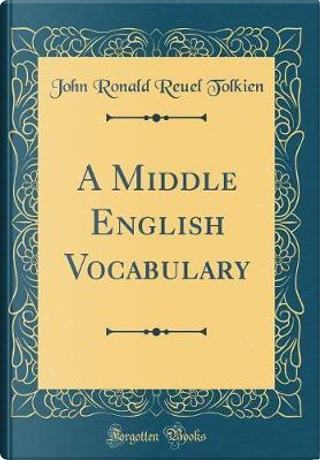A Middle English Vocabulary (Classic Reprint) by J.R.R. Tolkien