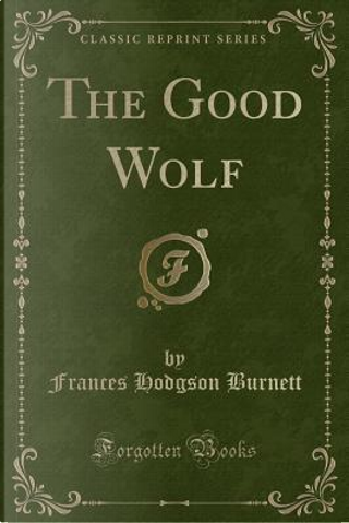 The Good Wolf (Classic Reprint) by Frances Hodgson Burnett
