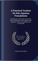 A Practical Treatise on Sub-Aqueous Foundations by Charles Evan Fowler