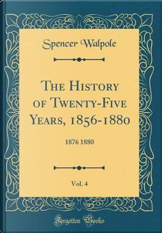 The History of Twenty-Five Years, 1856-1880, Vol. 4 by Spencer Walpole