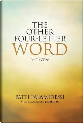 The Other Four-letter Word by Patti Palamidessi