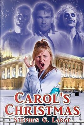Carol's Christmas by Stephen G. Large