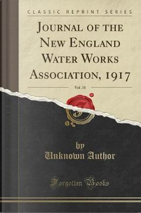 Journal of the New England Water Works Association, 1917, Vol. 31 (Classic Reprint) by Author Unknown