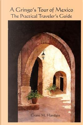 """A Gringo's Tour of Mexico"" by Grant M. Handgis"