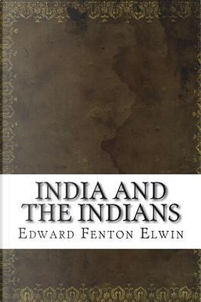 India and the Indians by Edward Fenton Elwin