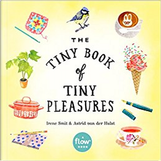 The Tiny Book of Tiny Pleasures by Astrid Van Der Hulst, Irene Smit