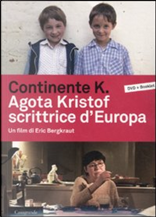 Continente K. Agota Kristof scrittrice d'Europa by Agota Kristof, BergKraut Eric