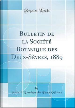 Bulletin de la Société Botanique des Deux-Sèvres, 1889 (Classic Reprint) by Société Botanique des Deux-Sèvres