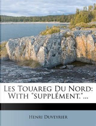 Les Touareg Du Nord by Henri Duveyrier