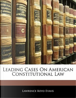 Leading Cases on American Constitutional Law by Lawrence Boyd Evans