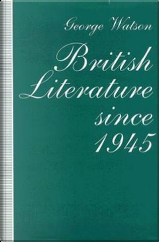 British Literature Since 1945 by George Watson