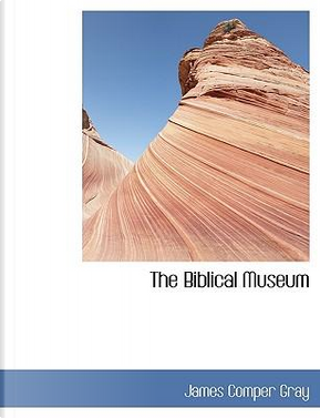 The Biblical Museum by James Comper Gray