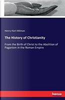 The History of Christianity by Henry Hart Milman