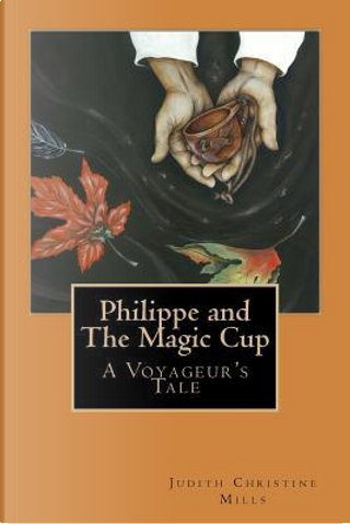Philippe and the Magic Cup by Judith Christine Mills