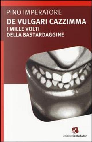 De vulgari cazzimma. I mille volti della bastardaggine by Pino Imperatore