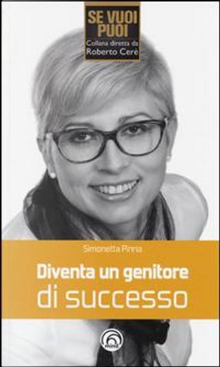 Diventa un genitore di successo by Simonetta Pinna