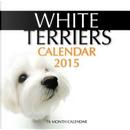 White Terriers 2015 Calendar by James Bates