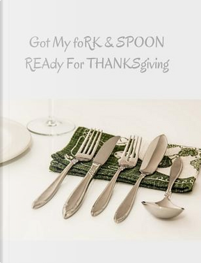 Got My Fork & Spoon Ready For Thanksgiving by Soren J Jacobsen