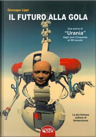 Il futuro alla gola by Giuseppe Lippi